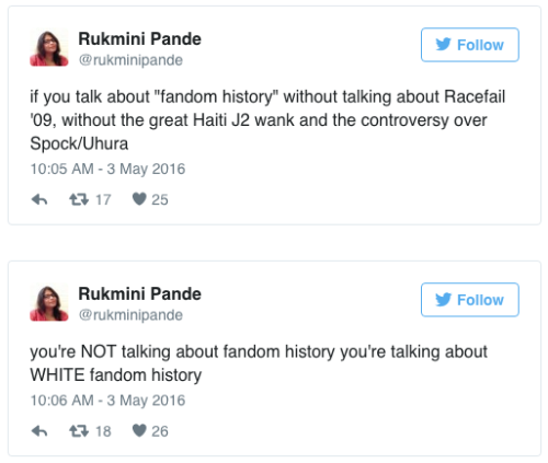 """Rukmini Pande tweets: """"if you talk about 'fandom history' without talking about Racefail '09, without the great Haiti J2 wank and the controversy over Spock/Uhura"""" and then tweets again """"you're NOT talking about fandom history you're talking about WHITE fandom history"""""""