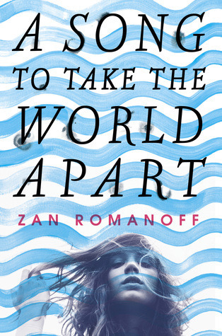 The cover for  A Song To Take The World Apart,  by Zan Romanoff.