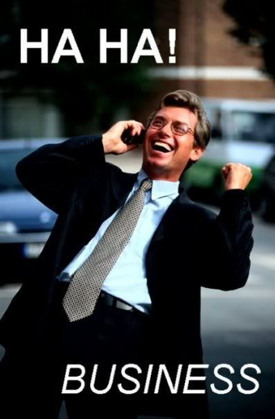 An image of a 1980s-looking besuited, glasses-wearing businessman, holding a cell phone to his ear and celebrating or laughing. The meme-style caption says HA HA!  BUSINESS .