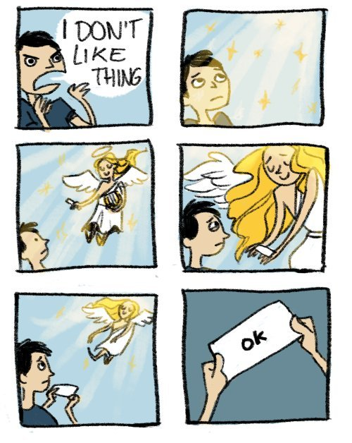 "A comic in which a person shouts ""I DON'T LIKE THING."" An angel comes down from heaven and hands him a note that says, ""OK."""