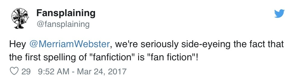"Fansplaining tweets: ""Hey @MerriamWebster, we're seriously side-eyeing the fact that the first spelling of ""fanfiction"" is ""fan fiction""!"""