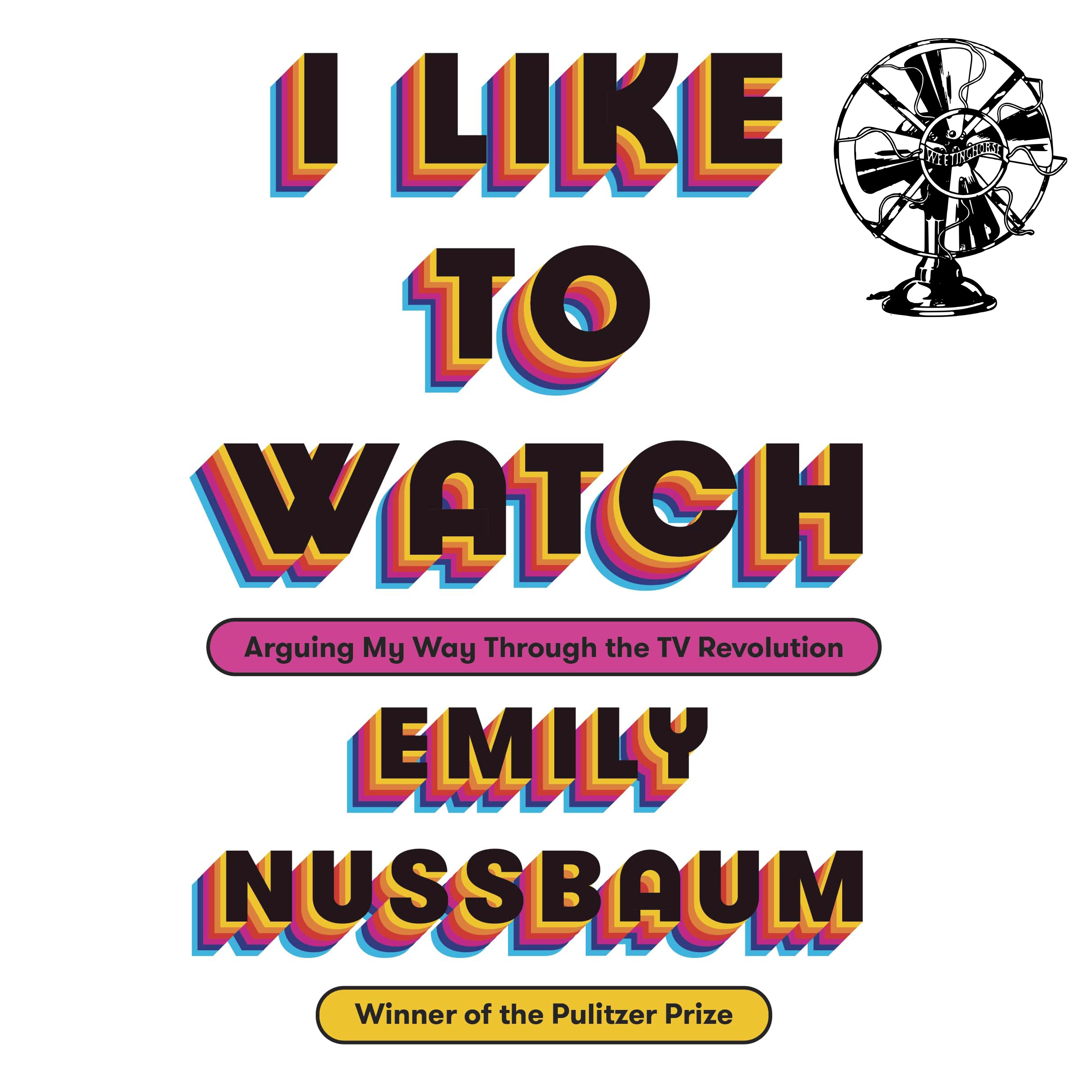 The cover of Emily Nussbaum's book,  I Like to Watch