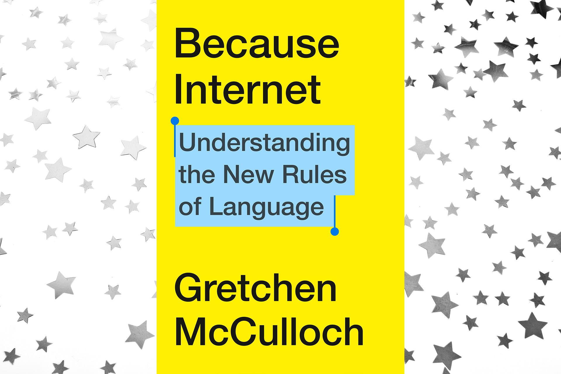 Gretchen McCulloch's book,  Because Internet
