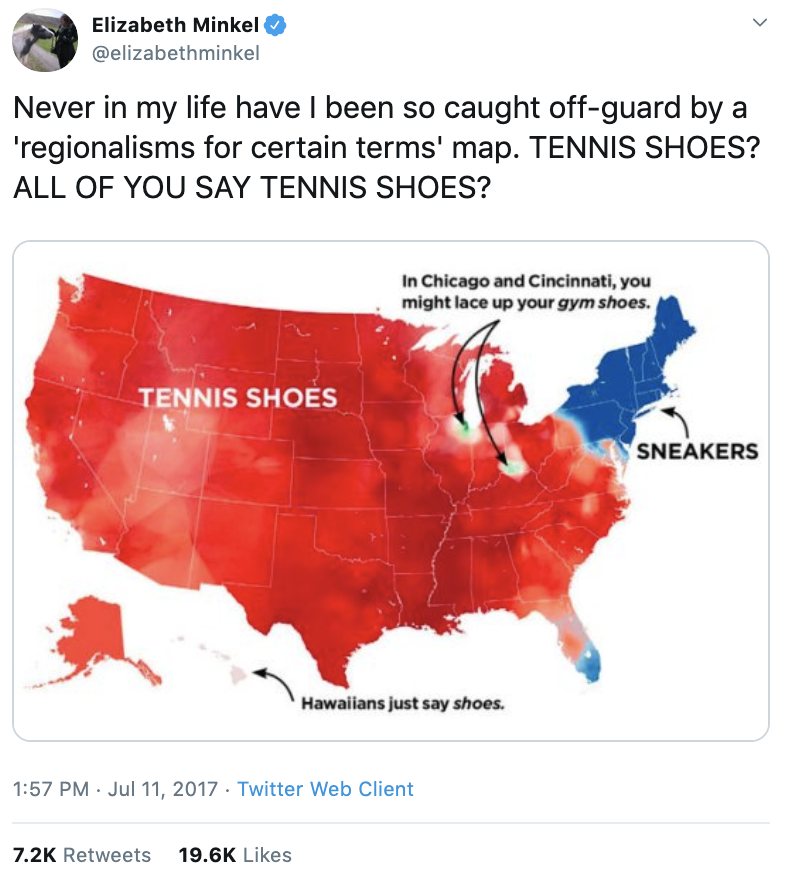 Elizabeth tweets: Never in my life have I been so caught off-guard by a 'regionalisms for certain terms' map. TENNIS SHOES? ALL OF YOU SAY TENNIS SHOES? (The tweet is accompanied by a heat map showing that only the northeast United States says 'sneakers.')