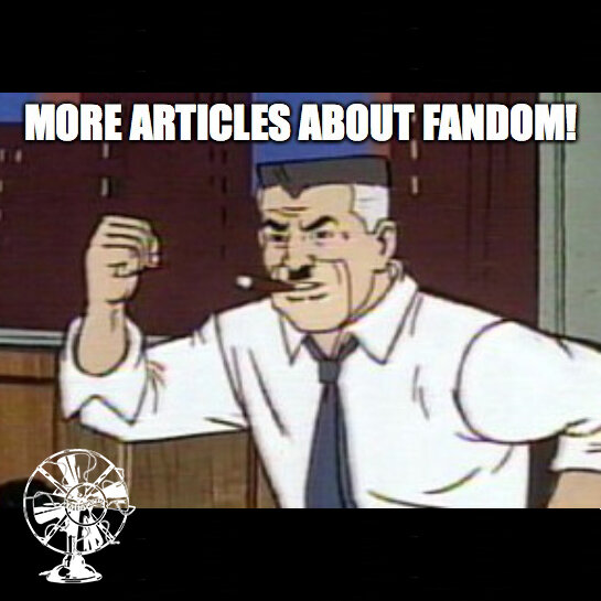 "The cover of Episode 109: J. Jonah Jameson shouting ""MORE ARTICLES ABOUT FANDOM!"""