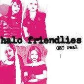 Get Real. Halo Friendlies, songwriter, bass, vocals.