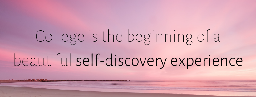 College is the beginning of a beautiful self-discovery experience..png