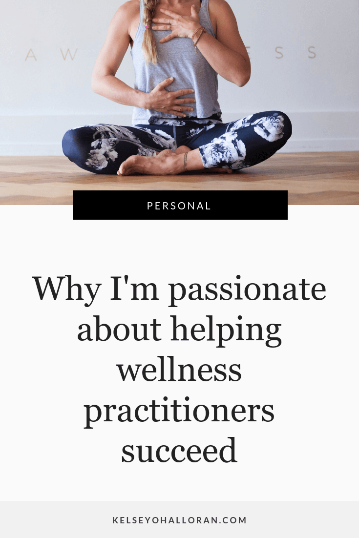 Why I'm passionate about helping wellness practitioners succeed - Kelsey O'Halloran, copywriter and website strategist for wellness practitioners, dietitians, naturopaths and health businesses