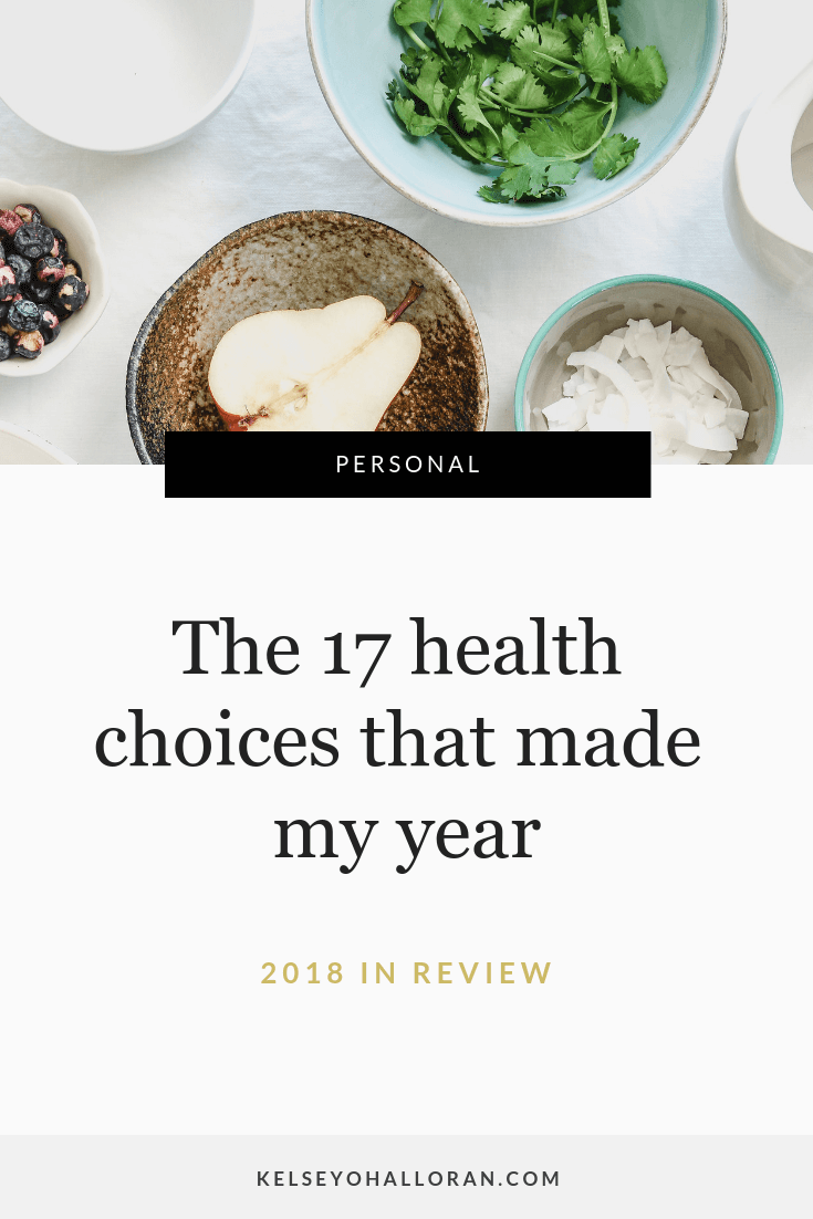 The 17 health choices that made my year - Kelsey O'Halloran, copywriter, website strategist, messaging and marketing consultant for wellness practitioners, naturopaths, holistic healthcare, acupuncturists, chiropractors, personal trainers and healthcare professionals.
