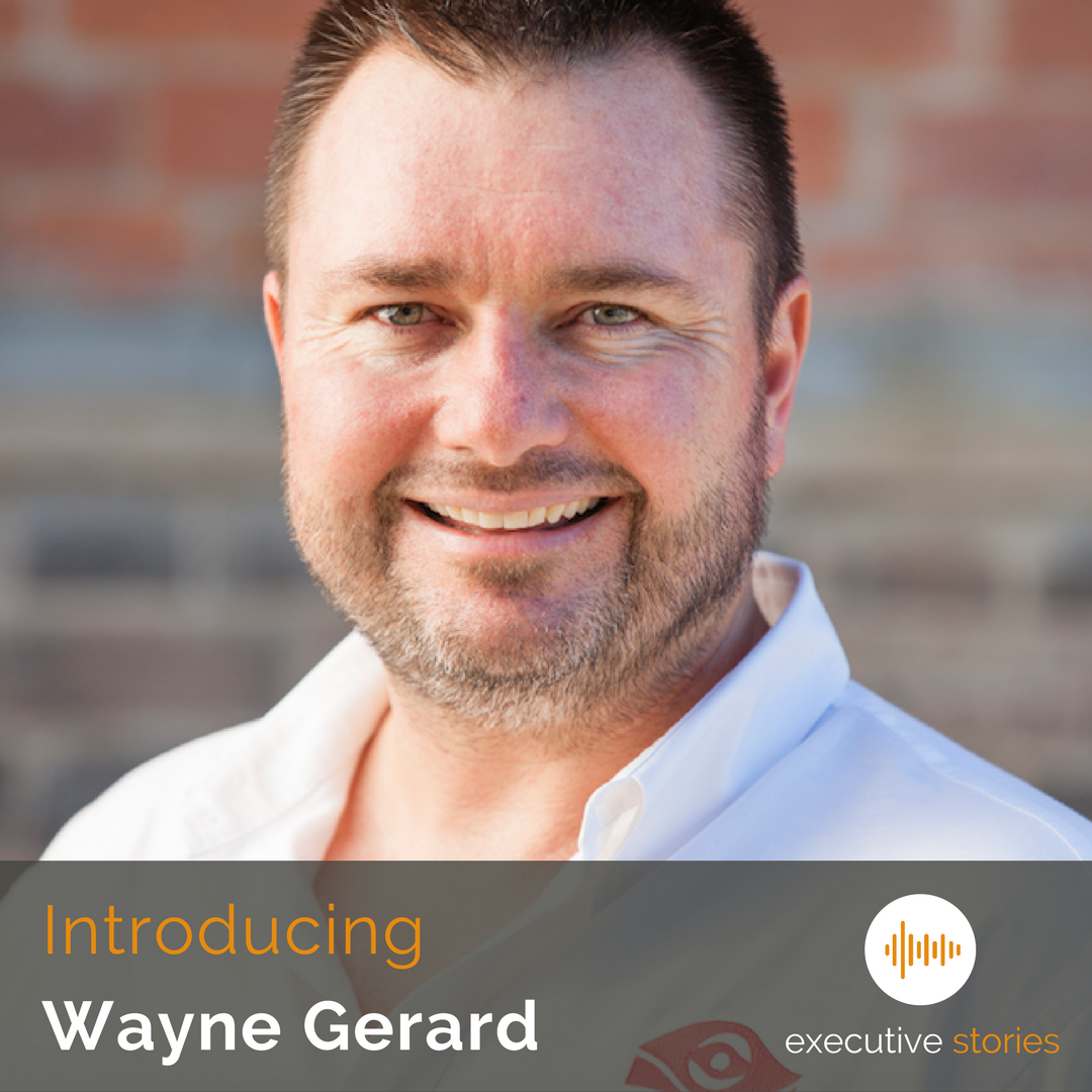 executive-stories-wayne-gerard