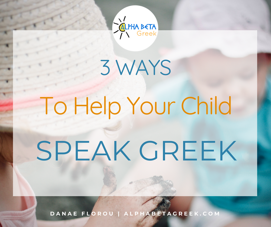 3 Ways to Help Your Child To Speak Greek | Alpha Beta Greek