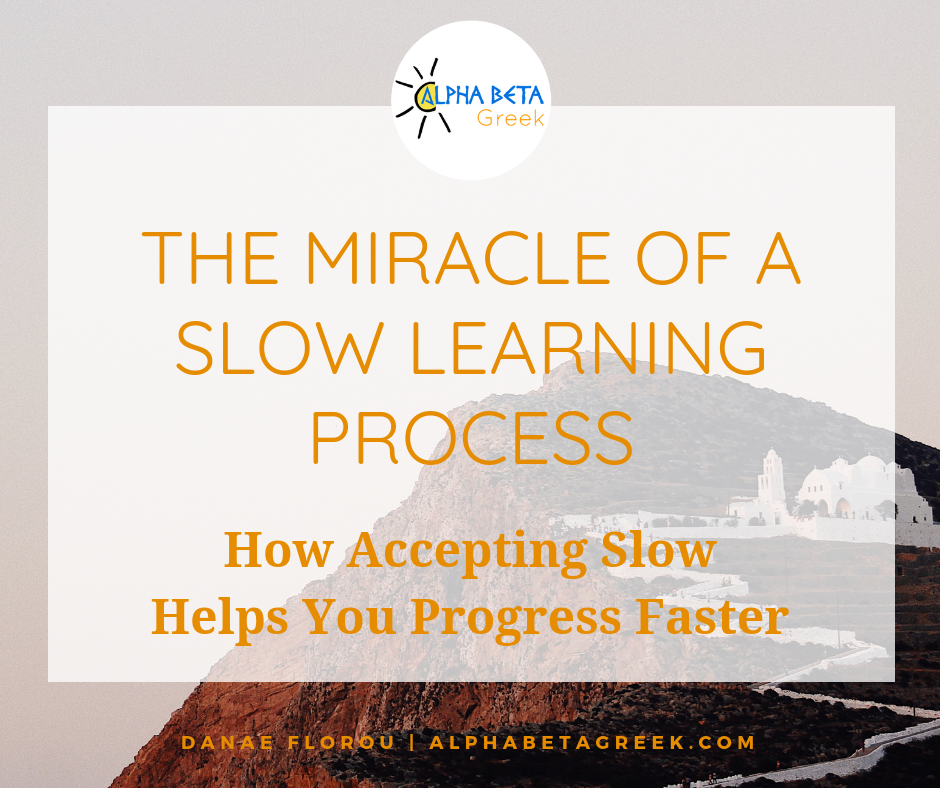 The Miracle Of A Slow Learning Process : How Accepting Slow helps Your Progress Faster | Danae Florou - Alpha Beta Greek