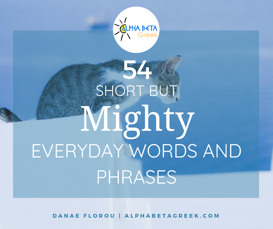 54 Short But Mighty Words And Phrases | Danae Florou Alpha Beta Greek