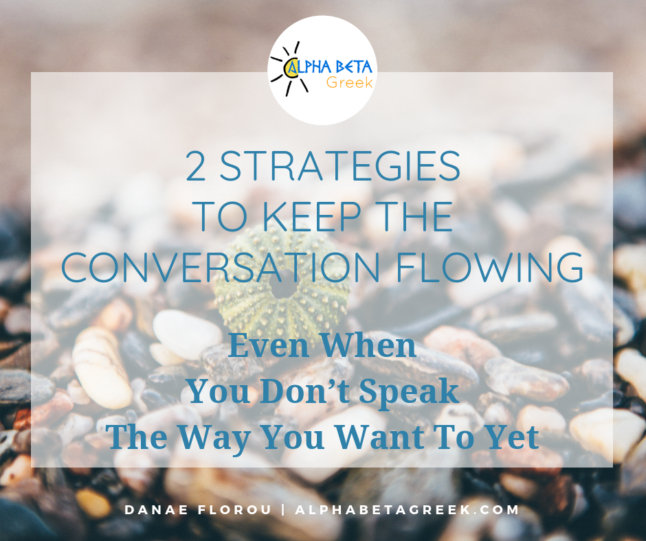 2 Strategies to Keep The Conversation Flowing | Danae Florou Alpha Beta Greek