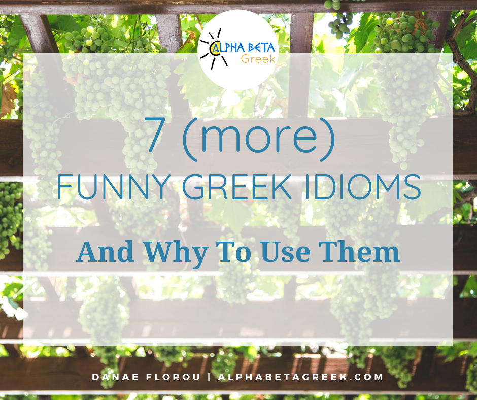 7 (more) Funny Greek Idioms | Danae Florou Alpha Beta Greek