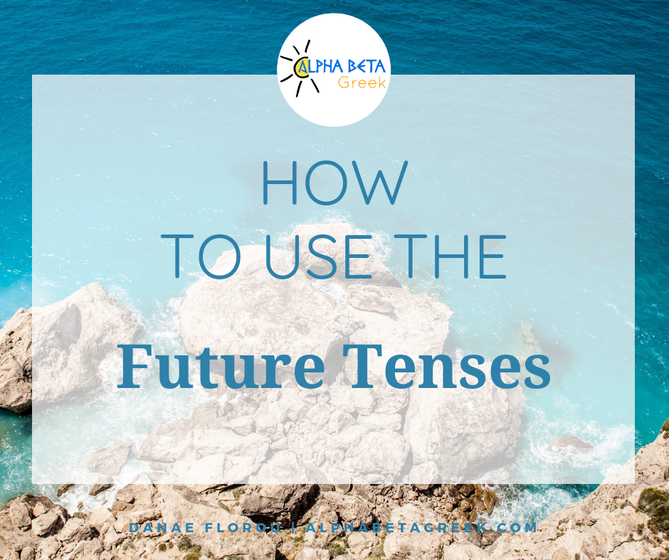 How To Use The Future Tenses In Greek | Danae Florou Alpha Beta Greek