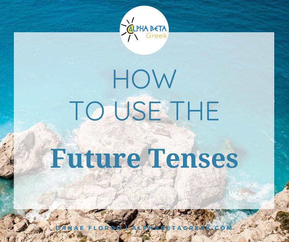 How To Use The Future Tenses In Greek   Danae Florou Alpha Beta Greek
