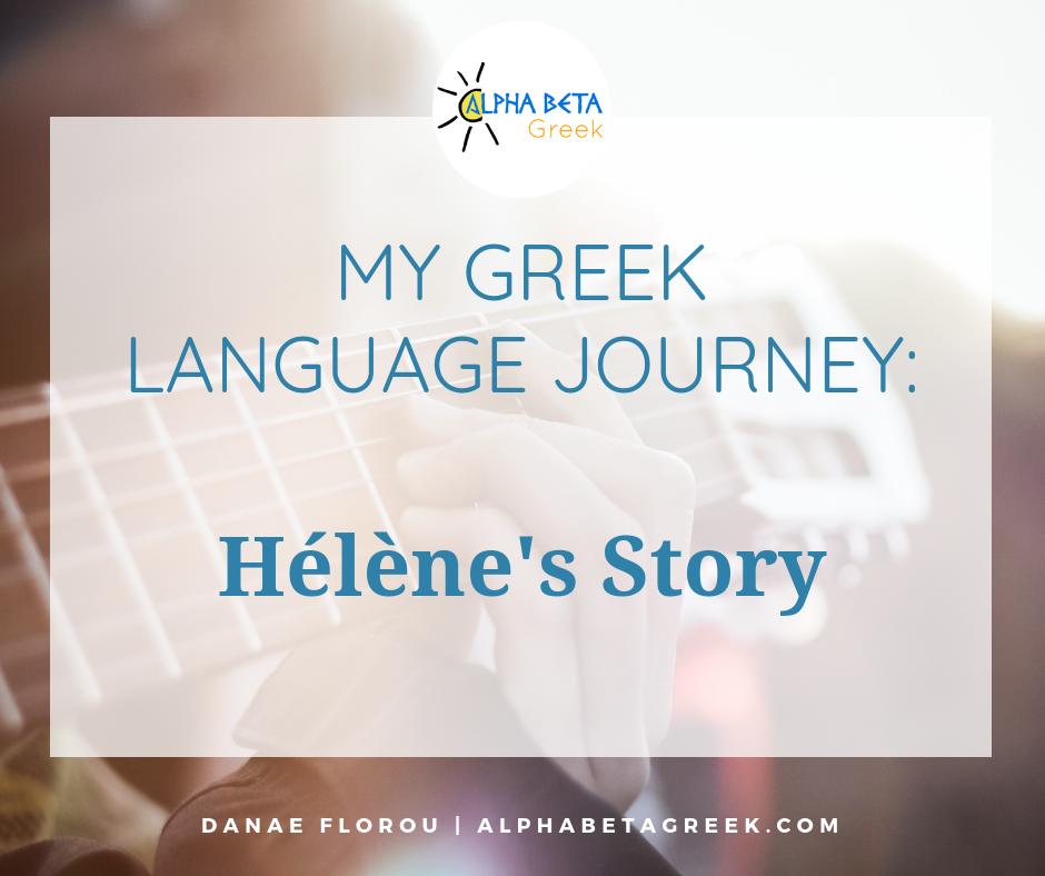 My Greek Language Journey: Hélène's Story | Alpha Beta Greek