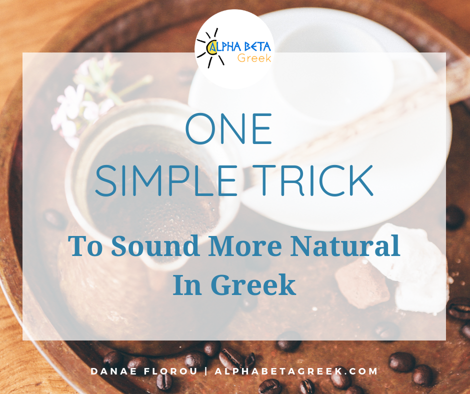 One Simple Trick To Sound More Natural In Greek