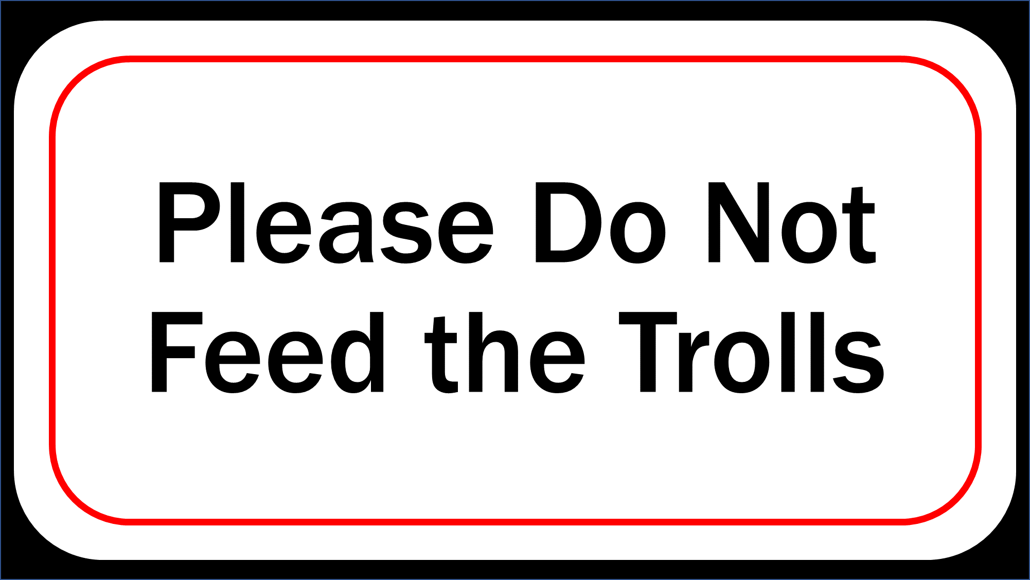 Please Do Not Feed the Trolls.png