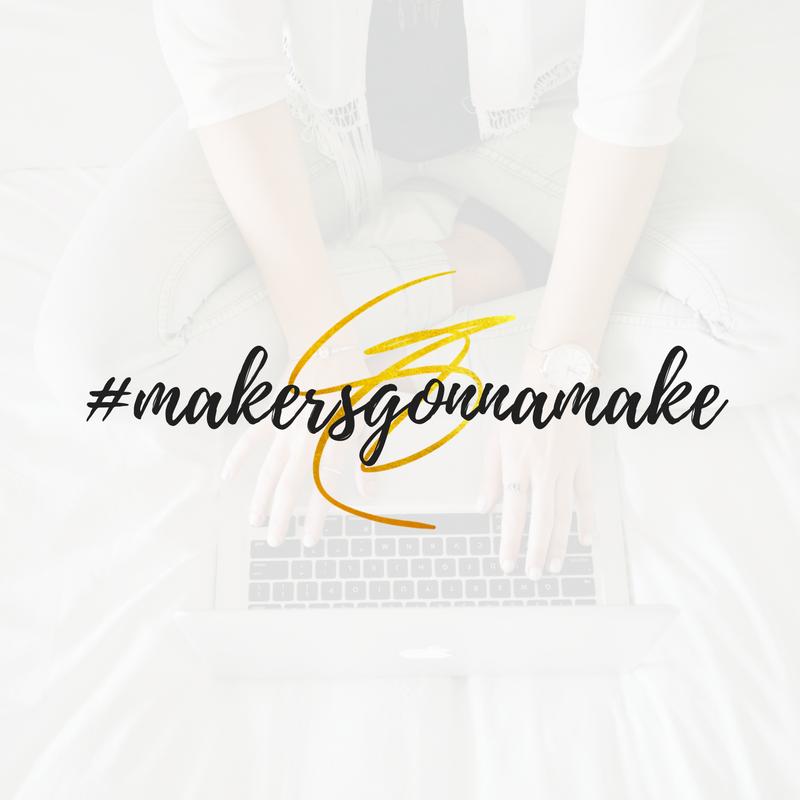 #makersgonnamake