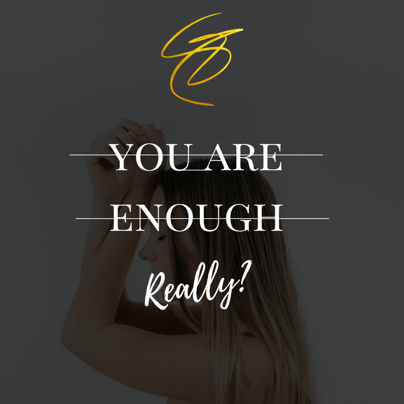 You Are Enough - Really?