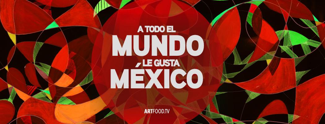 20170222-ARTFOOD-banner-a-todo-el-mundo-le-gusta-mexico.jpg