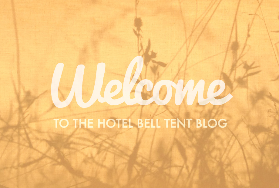 Welcome to the Hotel Bell Tent Blog