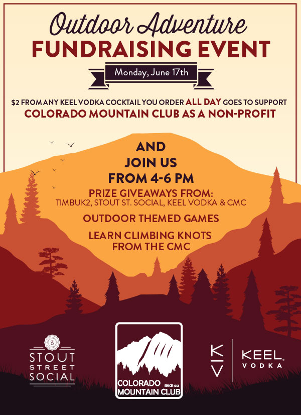 OUTDOOR ADVENTURE FUNDRAISING EVENT - MONDAY, JUNE 17thAttending Denver's Outdoor Retailer? Stop By to Support The Colorado Mountain Club as a Non-Profit!$2 from any Keel Vodka Cocktail purchased ALL DAY goes to support CMCAND JOIN US FROM 4-6pm:Prize Giveaways From Timbuk2, Stout St. Social, Keel Vodka & CMCOutdoor Themed GamesLearn Climbing Knots From The CMC