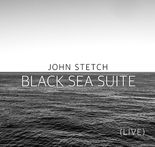 Black Sea Suite John Stetch CD Cover_May 1 2019_500.jpg
