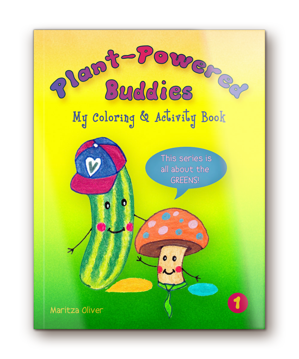 """Plant-Powered Buddies  -  My Coloring & Activity Book Vol. 1 """"This series is all about the GREENS!"""""""