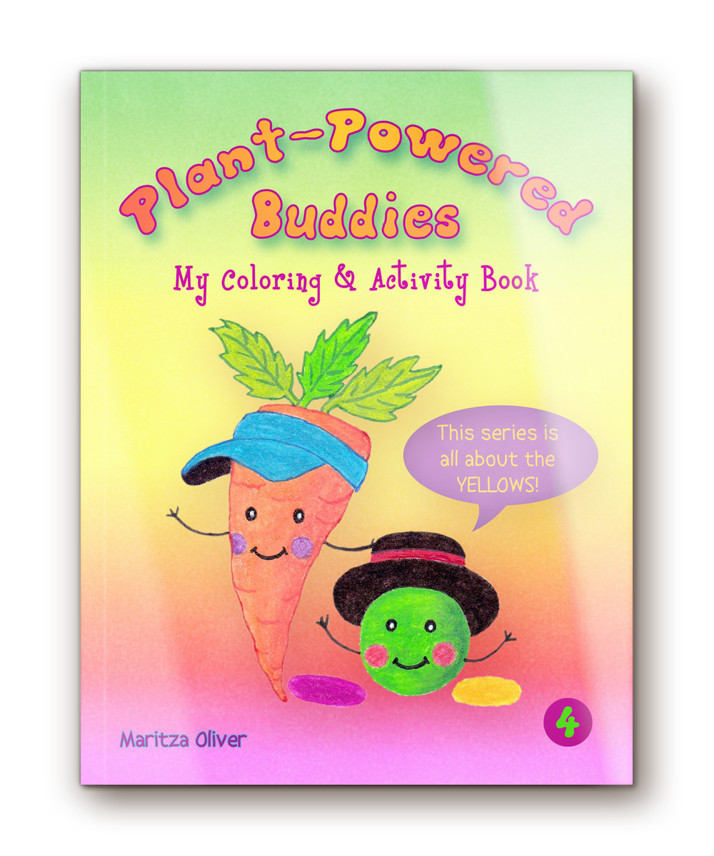 """Plant-Powered Buddies  -  My Coloring & Activity Book Vol. 4 """"This series is all about the YELLOWS!"""""""