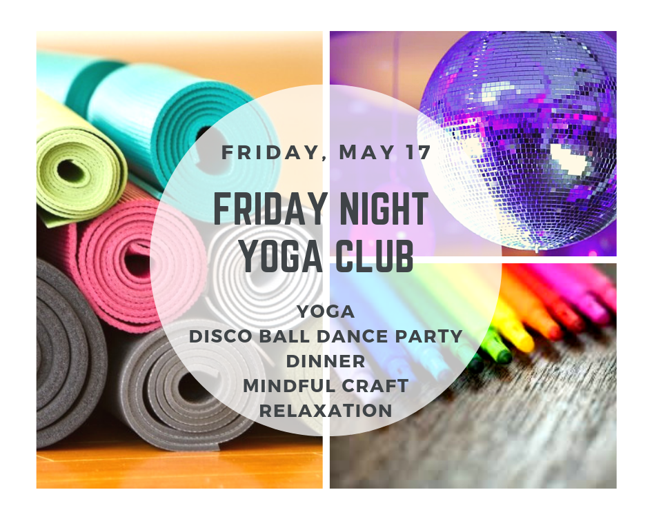 The best  Friday Night ! Yoga, disco ball dance party, dinner, mindful craft and relaxation. Ages 5-12.  Enroll here .