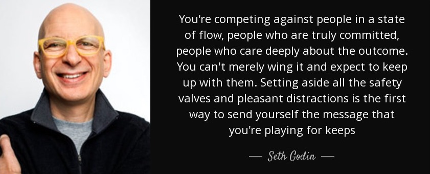 quote-you-re-competing-against-people-in-a-state-of-flow-people-who-are-truly-committed-people-seth-godin-86-69-84.jpg