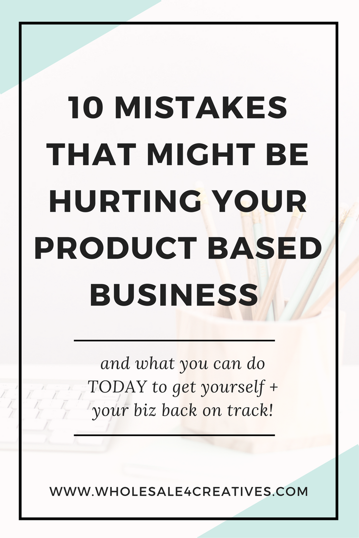 10 mistakes that might be hurting your product based business