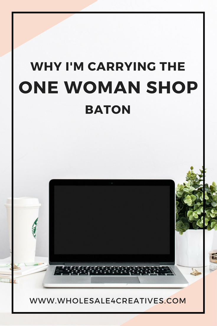 why i'm carrying the one woman shop baton