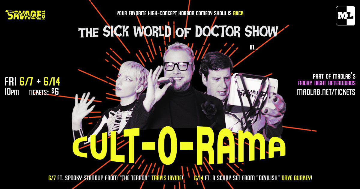 "Doctor Show in ""CULT-O-RAMA"": 6/7 + 6/14 10PM  at MadLab [part of Friday Night Afterwords]"