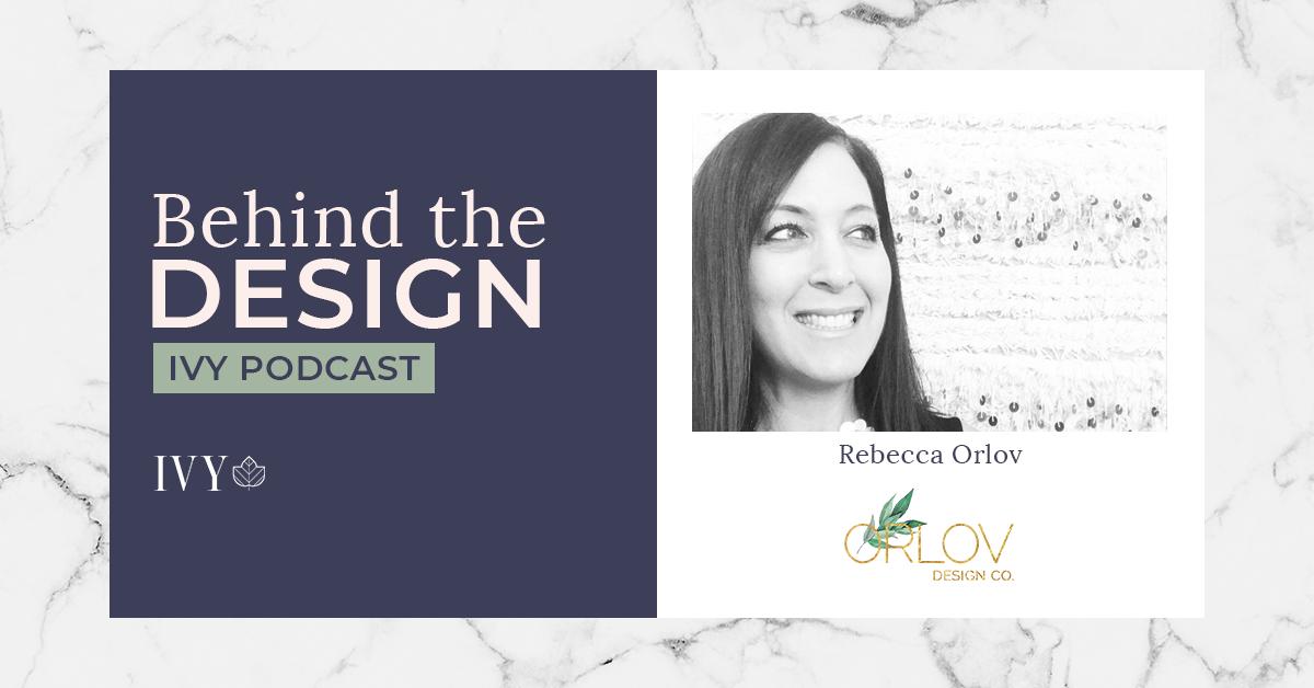 Behind-the-Design-Ivy-Podcast-Rebecca-Orlov.png