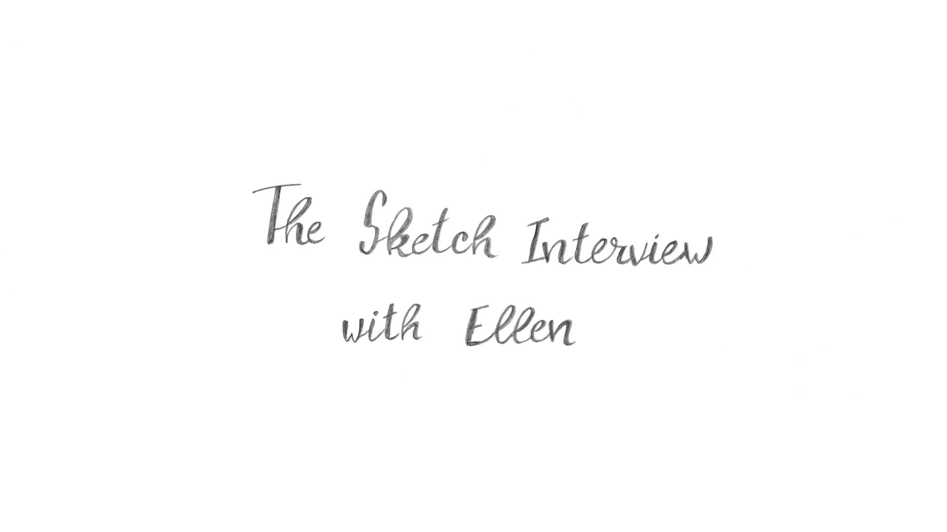 the sketch interview with Ellen.jpg