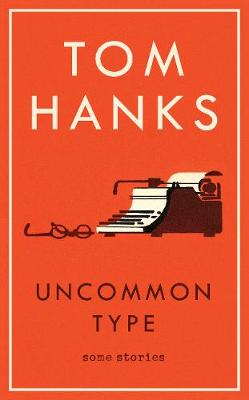 Uncommon Type, Short Stories by Tom Hanks, £6, Amazon (Hardcover)
