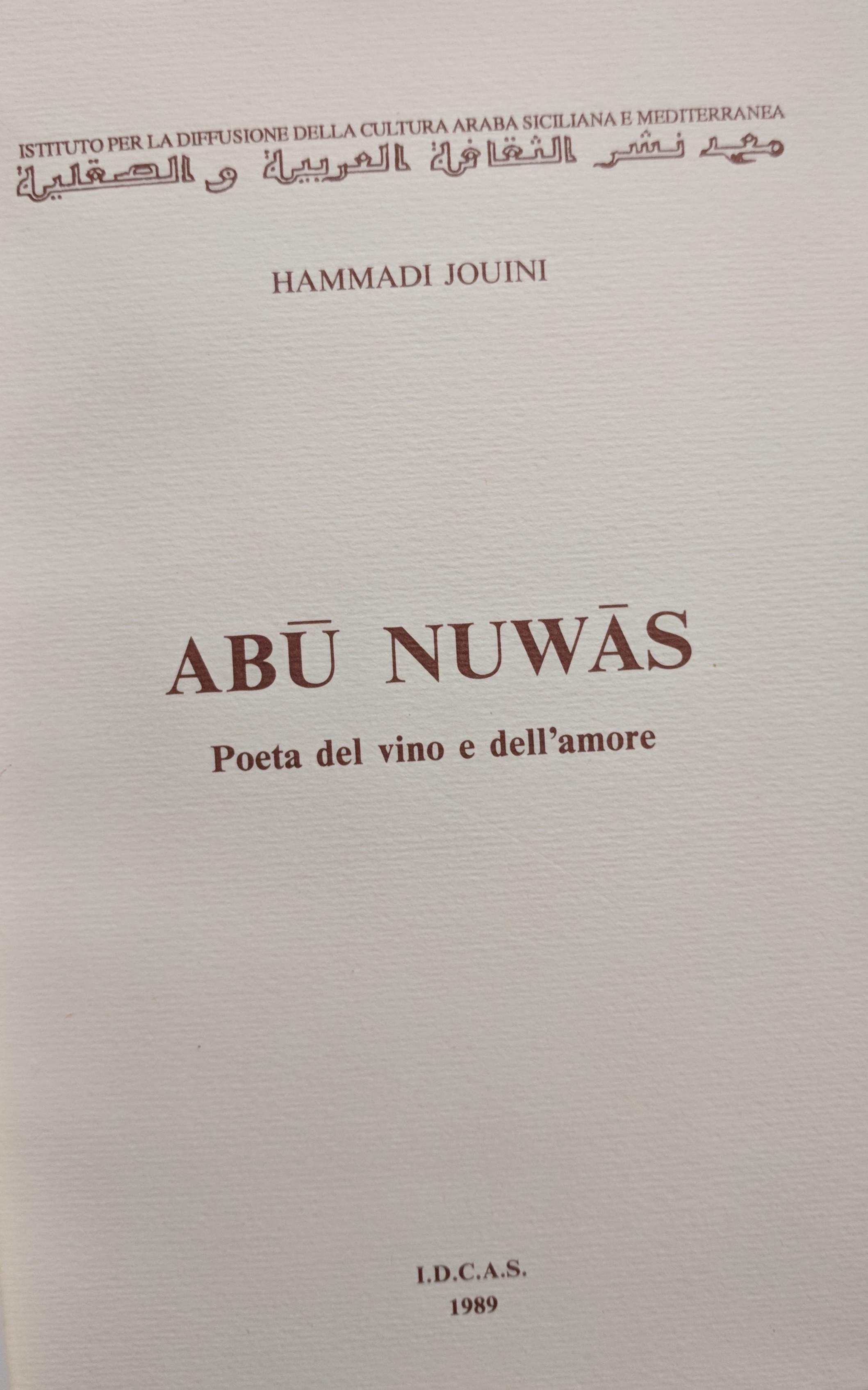 Hammadi Jouini,  Abū Nuwās : poeta del vino e dell'amore (Palermo : I.D.C.A.S., 1989)