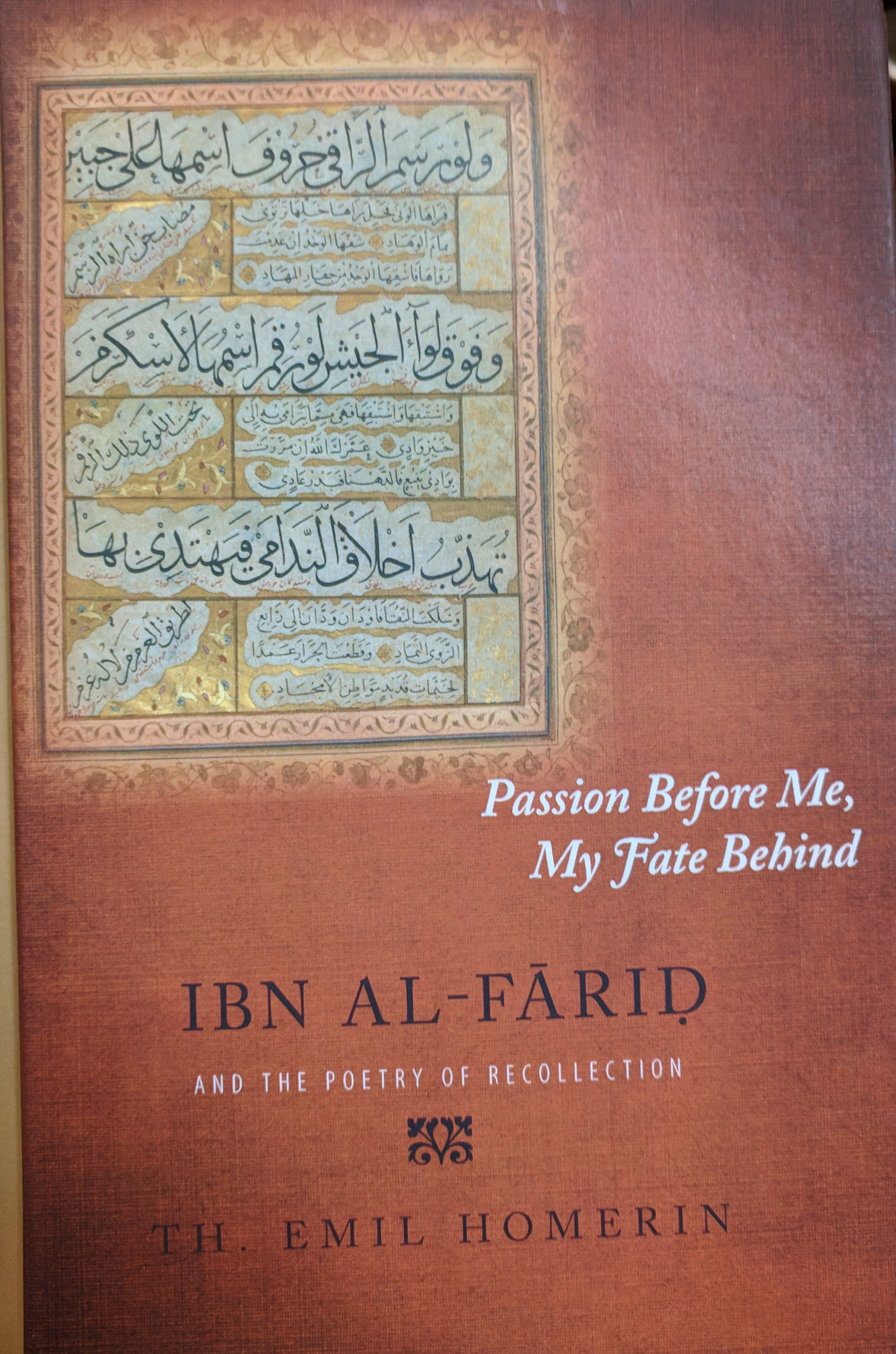 Th. Emil Homerin, Passion before me, my fate behind: Ibn al-Farid and the poetry of recollection (Albany: State University of New York Press, 2011)
