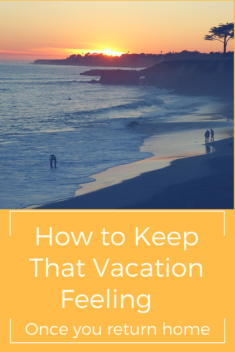 how_to_keep_that_vacation_feeling