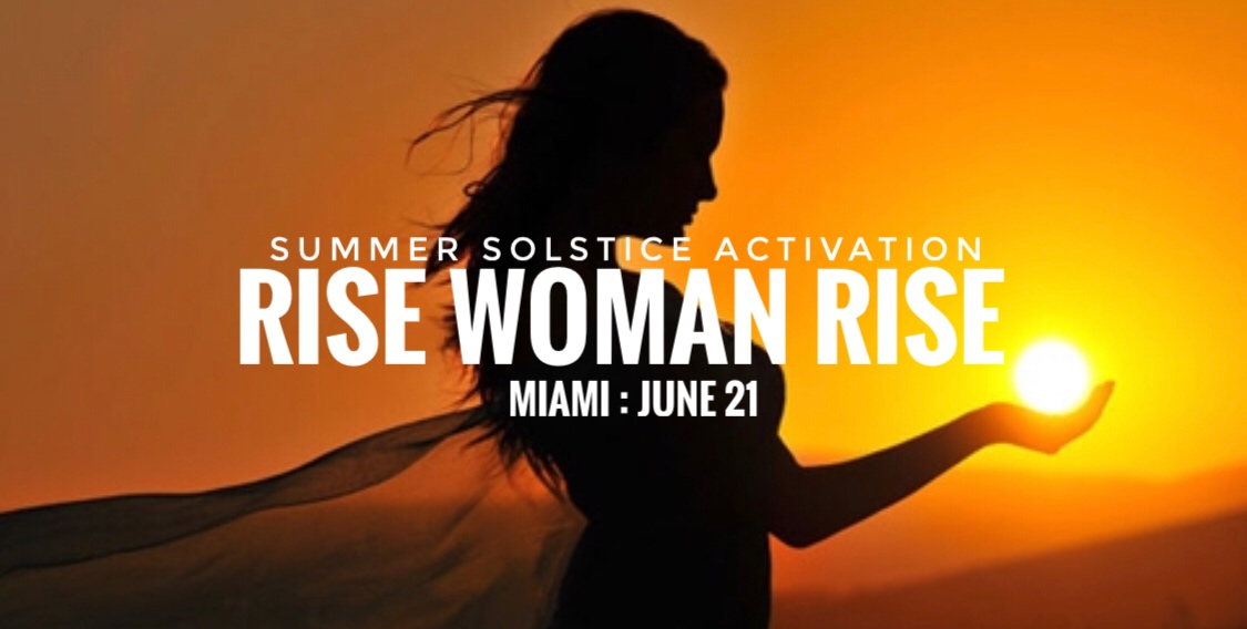 RISE WOMAN RISESUMMER SOLSTICE ACTIVATION - MIAMI : JUNE 21