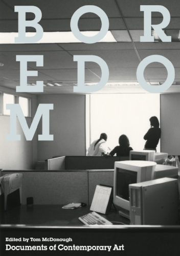 Documents of Contemporary Art: Boredom, edited by Tom McDonough, courtesy of the artist