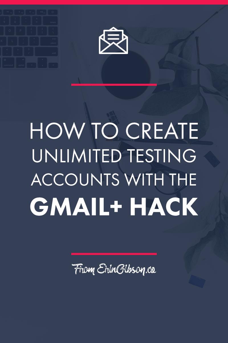How to create unlimited testing accounts with the Gmail+ hack