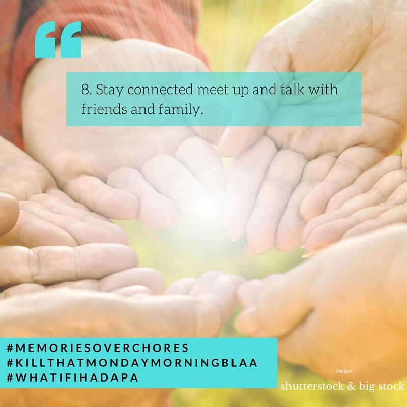 8.Stayconnectedmeetupandtalkwithfriendsandfamily..jpg