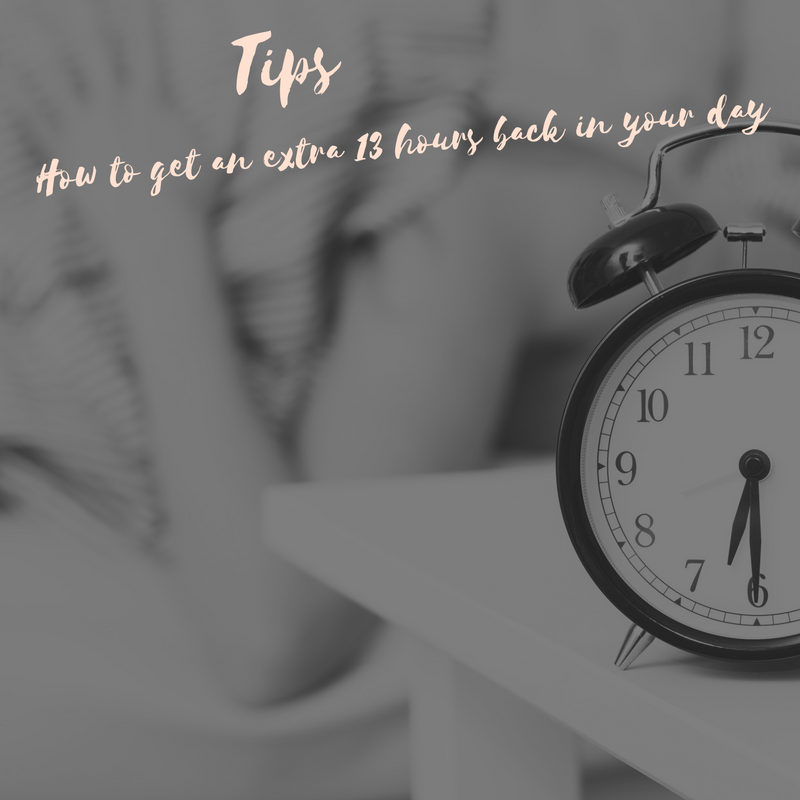 Tips on how to get 13 hrs back in your day.  As a working mum even when I had a commute (thankfully now I work from home), these tips gave me more time in my day.