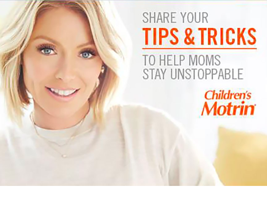 Mom's know best, so who better to get advice from than fellow mothers? To help moms stay unstoppable, Johnson & Johnson's Motrin brand created a platform for moms to share their expertise. In the 2014 iteration of this campaign famous mom Kelly Ripa starred in short Facebook video ads in which called for moms to share their best tips for dealing with common issues moms face, such as preparing family meals, organizing kid's activities, and find some much-needed me time.  My role in keeping this campaign unstoppable: content curating and social tracking. Working with the digital studio, I managed the organization, creation and posting of social assets during this campaign. I also determined our measures of success by creating the KPI dashboard. In creating and managing this dashboard, I worked closely with the head of data insights, the media buyers, and reported results directly to J & J.