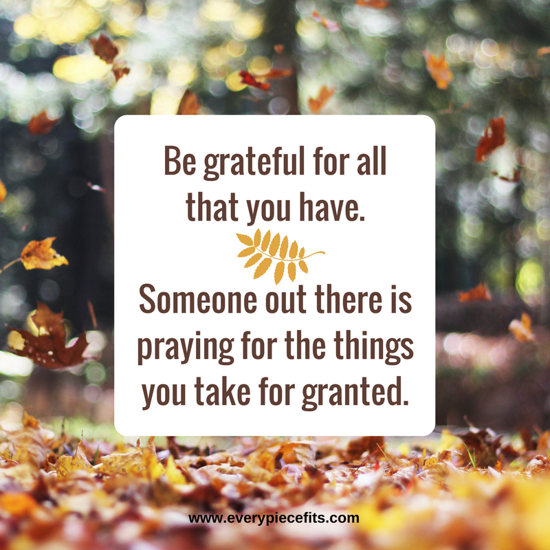Be grateful for all that you have.Someone out there ispraying for the thingsyou take for granted..png